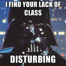 I find your lack of class disturbing