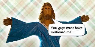 Jesus - misheard Him