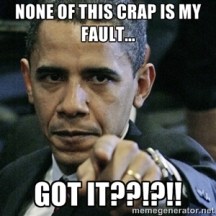 Obama - None of this is my fault