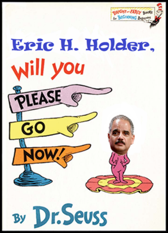 Eric-holder-will-you-please-go-now-999