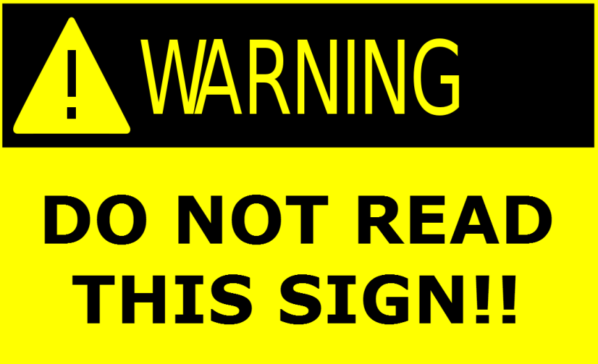 warning-do-not-read-this-sign.png